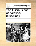 The Luscious Poet: Or, Venus's Miscellany.