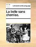 La Belle Sans Chemise.