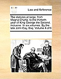 The Statutes at Large, from Magna Charta, to the Thirtieth Year of King George the Second, Inclusive. in Six Volumes. by the Late John Cay, Esq. Volum