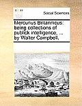 Mercurius Britannicus: Being Collections of Publick Intelligence, ... by Walter Campbell.