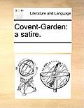Covent-Garden: A Satire.