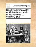 Count Roderic's Castle: Or, Gothic Times, a Tale. in Two Volumes. ... Volume 2 of 2