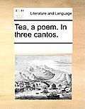 Tea, a Poem. in Three Cantos.