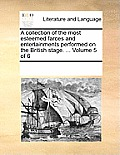 A Collection of the Most Esteemed Farces and Entertainments Performed on the British Stage. ... Volume 5 of 6