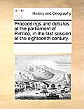 Proceedings and Debates of the Parliament of Pimlico, in the Last Session of the Eighteenth Century.