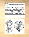 Memoirs of the Royal Society; Being a New Abridgement of the Philosophical Transactions: ... from ... 1665, to ... 1735 ... by Mr. Baddam. ... Volume