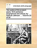 The Works of the English Poets. with Prefaces, Biographical and Critical, by Samuel Johnson. ... Volume 22 of 58