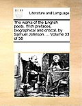 The Works of the English Poets. with Prefaces, Biographical and Critical, by Samuel Johnson. ... Volume 33 of 58