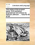 The Works of the English Poets. with Prefaces, Biographical and Critical, by Samuel Johnson. ... Volume 43 of 58