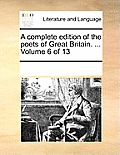A Complete Edition of the Poets of Great Britain. ... Volume 6 of 13