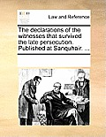The Declarations of the Witnesses That Survived the Late Persecution. Published at Sanquhair. ...