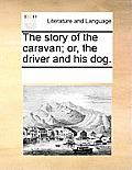 The Story of the Caravan; Or, the Driver and His Dog.