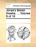 Jones's British Theatre. ... Volume 6 of 10
