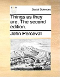 Things as They Are. the Second Edition.