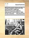 Original Papers Relative to the Disturbances in Bengal. Containing Every Material Transaction from 1759 to 1764. in Two Volumes. ... Volume 2 of 2