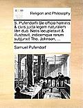 S. Pufendorfii de Officio Hominis & Civis Juxta Legem Naturalem Libri Duo. Notis Locupletavit & Illustravit, Indicemque Rerum Subjunxit Tho. Johnson,