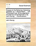 Essays on the Following Interesting Subjects: Viz. I. Government. ... VIII. the Present War, & the Stagnation of Credit as Connected with It. by John