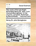 The Works of the Late Right Honorable Henry St. John, Lord Viscount Bolingbroke. in Five Volumes, Complete. Published by David Mallet, ... Volume 3 of
