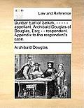 Dunbar Earl of Selkirk, - - - - - Appellant. Archibald Douglas of Douglas, Esq; - - Respondent. Appendix to the Respondent's Case.