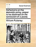 Reflections on the Domestic Policy, Proper to Be Observed on the Conclusion of a Peace.