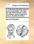 S. Puffendorfii de Officio Hominis Et Civis Juxta Legem Naturalem Libri Duo. Editio Octava, Aucta Lemmatibus, Quibus Argumenti Sensus, & Series Illust