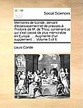 Memoires de Conde, Servant D'Eclarcissement Et de Preuves A L'Histoire de M. de Thou, Contenant Ce Qui S'Est Passe de Plus Memorable En Europe. ... Au
