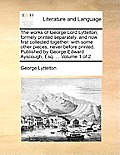 The Works of George Lord Lyttelton; Formely Printed Separately, and Now First Collected Together: With Some Other Pieces, Never Before Printed. Publis