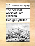 The Poetical Works of Lord Lyttelton.