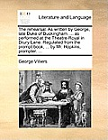 The Rehearsal. as Written by George, Late Duke of Buckingham. ... as Performed at the Theatre-Royal in Drury-Lane. Regulated from the Prompt-Book, ...
