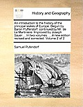 An Introduction to the History of the Principal States of Europe. Begun by Baron Puffendorf: Continued by Mr. de la Martiniere. Improved by Joseph Say