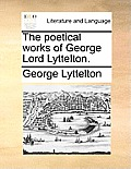 The Poetical Works of George Lord Lyttelton.