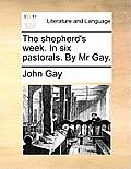 The Shepherd's Week. in Six Pastorals. by MR Gay.