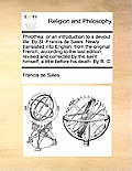 Philothea: Or an Introduction to a Devout Life. by St. Francis de Sales. Newly Translated Into English, from the Original French,