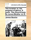 The Minstrel; Or, the Progress of Genius. a Poem. the Second Book. by James Beattie, LL.D.
