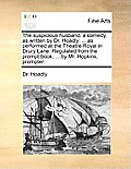The Suspicious Husband; A Comedy, as Written by Dr. Hoadly: As Performed at the Theatre-Royal in Drury-Lane. Regulated from the Prompt-Book, ... by Mr