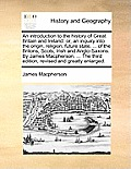 An Introduction to the History of Great Britain and Ireland: Or, an Inquiry Into the Origin, Religion, Future State, ... of the Britons, Scots, Irish
