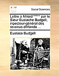 Lettre a Milord ***** Par Le Sieur Eustache Budgell, Inpecteur-G?n?ral Des Revenus d'Irlande ...