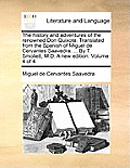 The History and Adventures of the Renowned Don Quixote. Translated from the Spanish of Miguel de Cervantes Saavedra. ... by T. Smollett, M.D. a New Ed