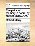 The Pains of Memory. a Poem, by Robert Merry. A.M.