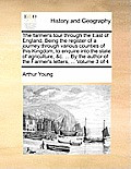 The Farmer's Tour Through the East of England. Being the Register of a Journey Through Various Counties of This Kingdom, to Enquire Into the State of