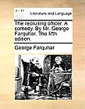 The Recruiting Officer. a Comedy. by Mr. George Farquhar. the Fifth Edition.