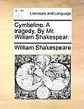 Cymbeline. a Tragedy. by Mr. William Shakespear.