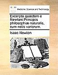 Excerpta Qu]dam E Newtoni Principiis Philosophi] Naturalis, Cum Notis Variorum.