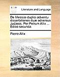 de Messi Duplici Adventu Dissertationes Du Adversus Judos. Per Petrum Allix ... Editio Secunda.
