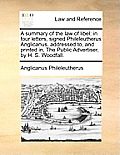 A Summary of the Law of Libel: In Four Letters, Signed Phileleutherus Anglicanus, Addressed To, and Printed In, the Public Advertiser, by H. S. Woodf