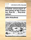 A Farther Continuation of the History of the Crown-Inn. Part III. ... the Third Edition.