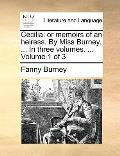Cecilia: Or Memoirs of an Heiress. by Miss Burney. ... in Three Volumes. ... Volume 1 of 3