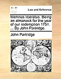 Merlinus Liberatus. Being an Almanack for the Year of Our Redemption 1751. ... by John Partridge.