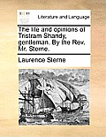 The Life and Opinions of Tristram Shandy, Gentleman. by the REV. Mr. Sterne.