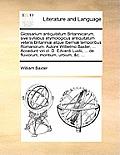 Glossarium Antiquitatum Britannicarum, Sive Syllabus Etymologicus Antiquitatum Veteris Britanni] Atque Iberni] Temporibus Romanorum. Autore Willielmo